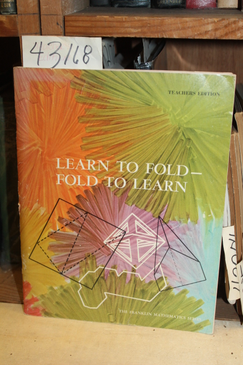 Abbott, Janet S.: Learn To Fold, Fold To Learn.  Teacher's Editi
