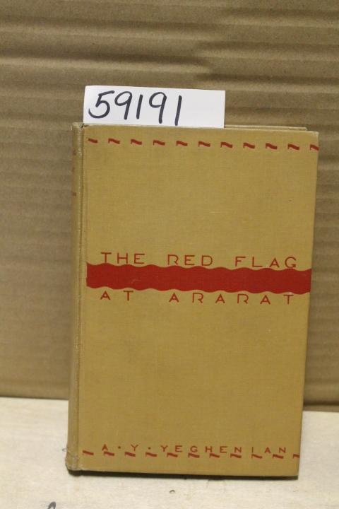 Yeghenian, A.Y.: The Red Flag at Ararat