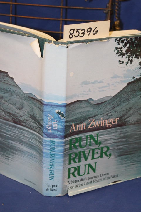 Zwinger, Ann: Run, River, Run A Naturalist's Journey Down One of