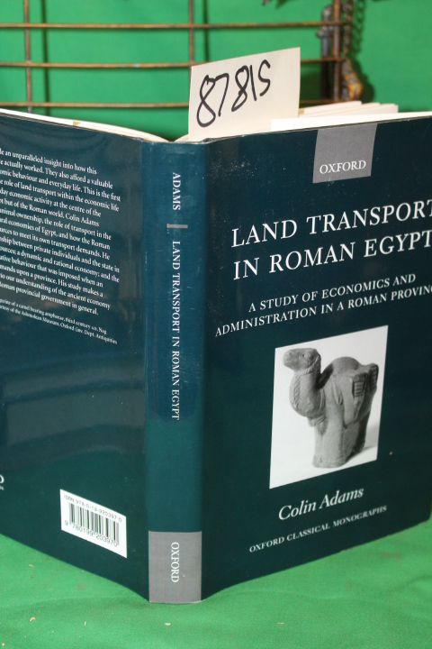 Adams, Colin: Land Transport in Roman Egypt - A Study of Economi