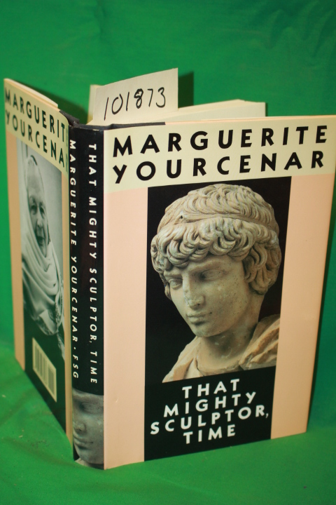 Yourcenar, Marguerite: That Mighty Sulptor, Time