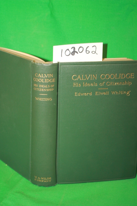 Whiting, Edward Elwell: Calvin Coolidge His Ideals of Citizenshi