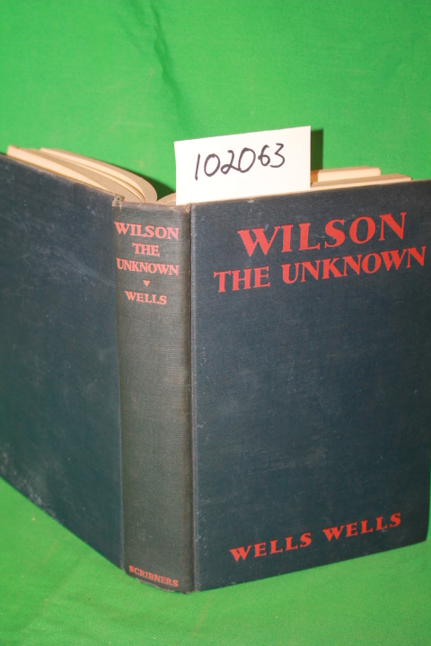 Wells, Wells: Wilson the Unkown an Explanation of an Enigma of H